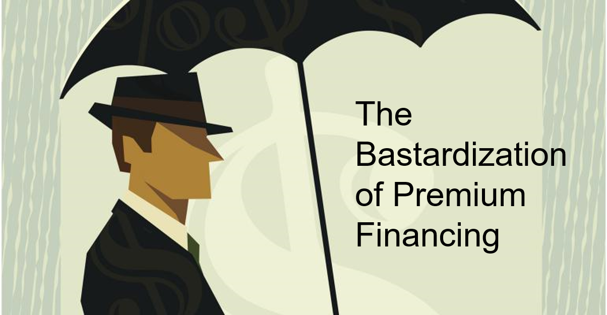 The Bastartization of Premium Financing