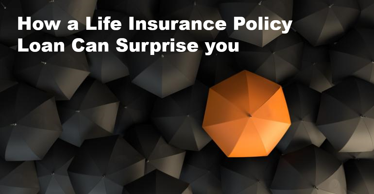How a Life Insurance Policy Loan Can Surprise You pix